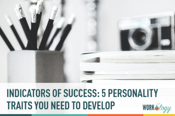 Indicators of Success: 5 Personality Traits You Need to Develop
