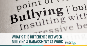 Bullying & Harassment at Work: What's the Difference & Does It Matter?