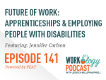 Episode 141: Future of Work: Apprenticeships and Employing People With Disabilities