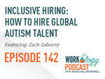 Ep 142 – Inclusive Hiring: How to Hire Global Autism Talent