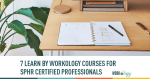 7 LEARN Courses for SPHR Certified Professionals