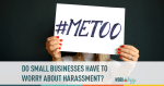 do small businesses have to worry about harassment?