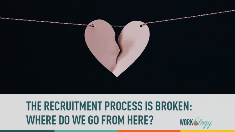 the recruitment process is broken: where do we go from here?