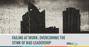 Failing at Work: Overcoming the Stink of Bad Leadership