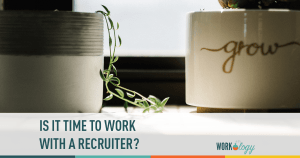 is it time to work with a recruiter?