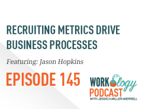 Ep 145 – Recruiting Metrics Drive Business Processes