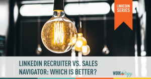 LinkedIn Recruiter vs. Sales Navigator: Which Is Better for Today's Recruiters?