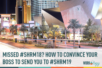 Missed SHRM#18? How to Convince Your Boss to Send You to #SHRM19