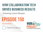 Ep 150 – How Collaboration Technology Drives Business Results