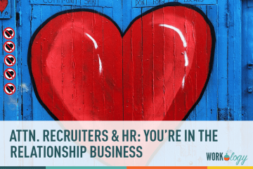 Attention Recruiters and HR: You're In the Relationship Business
