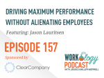 Ep 157 – Driving Maximum Performance in Your Workplace Without Alienating Your Employees