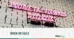 when HR fails