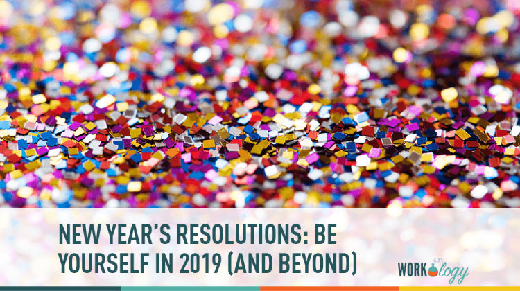 New Year's Resolutions: Be Yourself in 2019 (And Beyond) | Workology