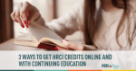 3 Ways to Get #HRCI Credits Online and Continuing Education