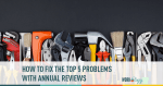 The Top 5 Problems With Annual Reviews (and How to Fix Them)