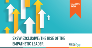 empathetic leadership in human resources, a SXSW exclusive