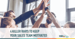4 Killer Ways to Keep your Sales Team Motivated