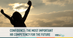 Confidence: The Most Important HR Competency for the Future