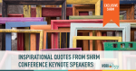 Inspirational Quotes & Advice From #SHRM19 Conference Keynotes