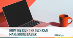 How the Right HR Tech Can Make Hiring Easier