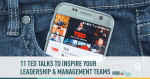 11 Ted Talks to Inspire Your Leadership and Management Teams