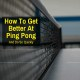 Improve at ping pong