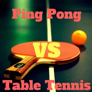 Ping Pong vs Table Tennis