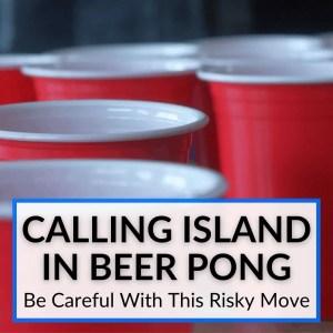 Calling Island In Beer Pong