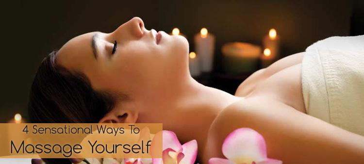4 Sensational Ways To Massage Yourself