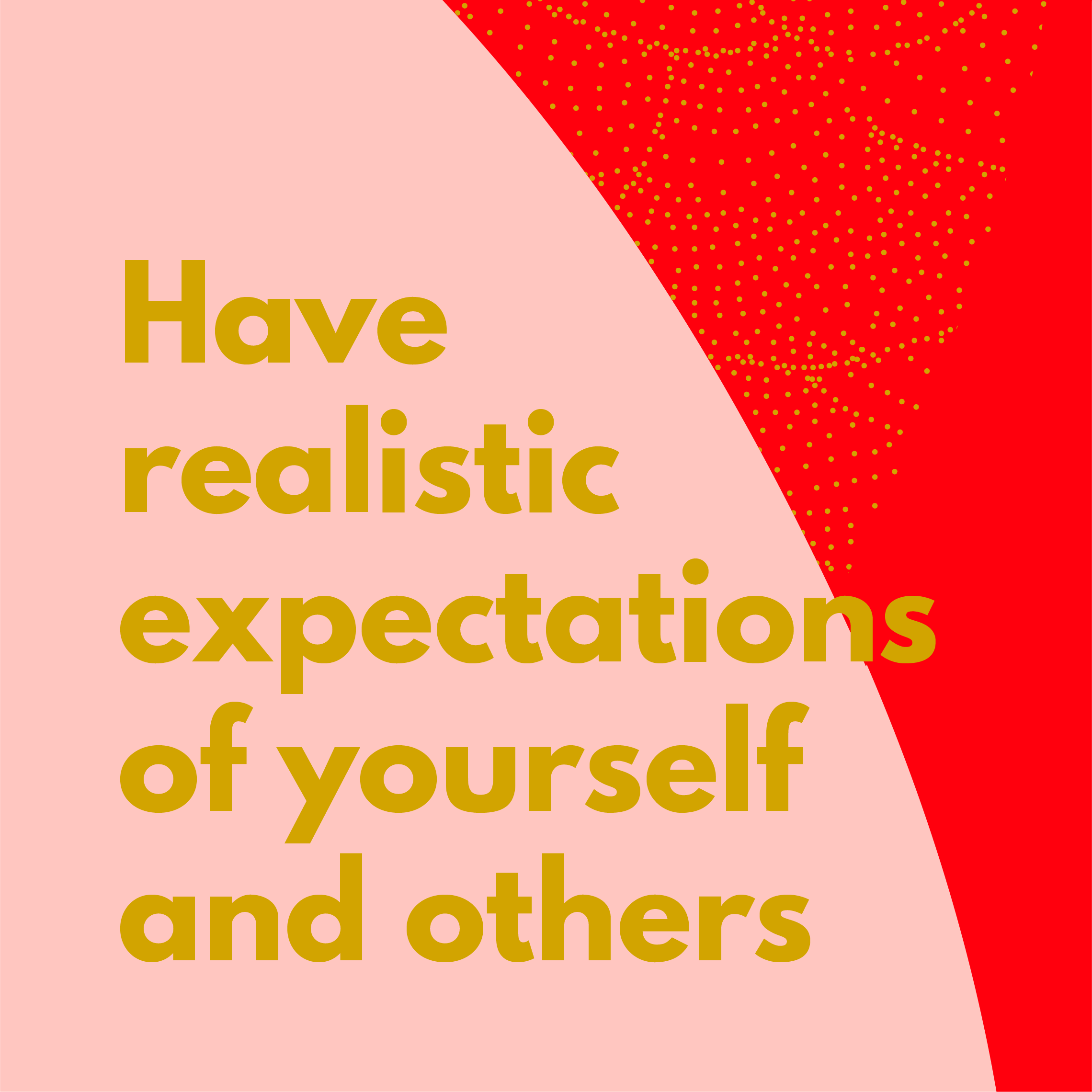 Have realistic expectations of yourself and others