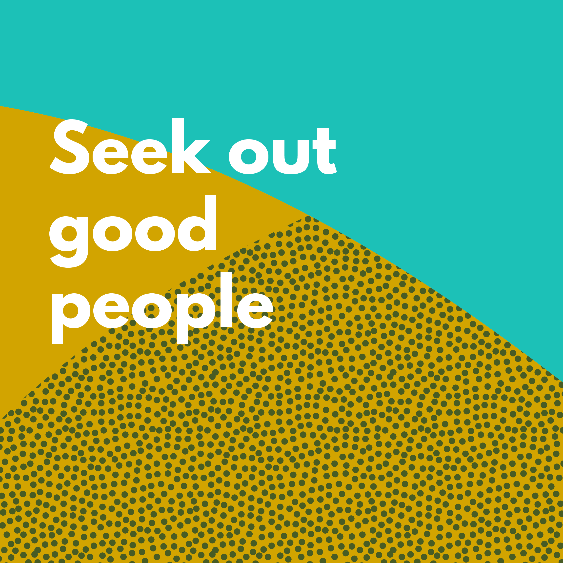 Seek out good people