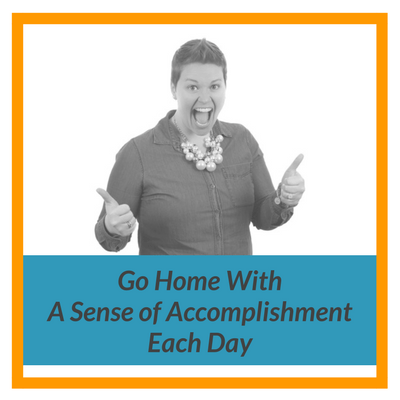 Go Home With A Sense of Accomplishment Each Day