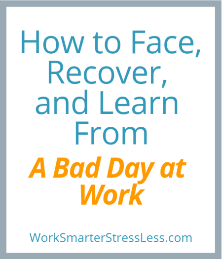 How to Face, Recover, and Learn From a Bad Day at Work