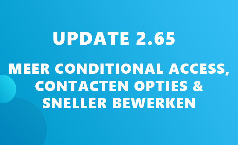 Update 2.65: OS en blacklisten in Conditional Access, Contacten opties & sneller bewerken