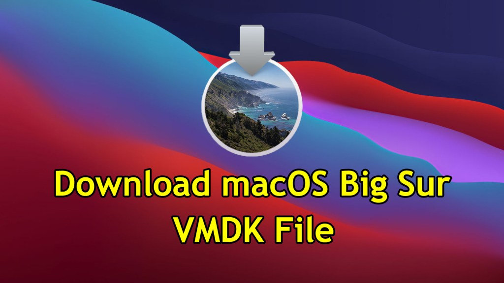 Download macOS Big Sur VMDK File [VMware & VirtualBox]