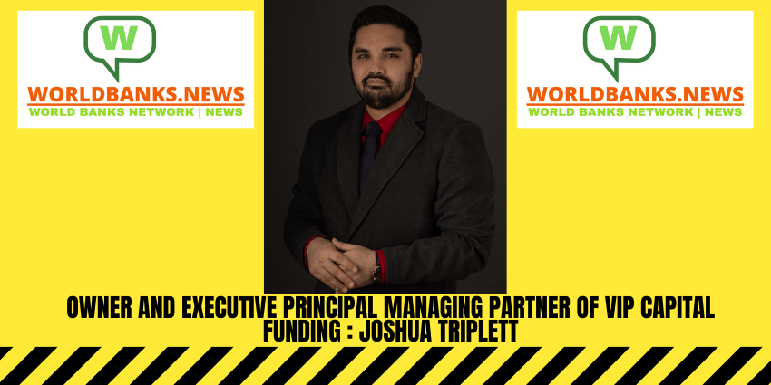 Owner and Executive Principal Managing Partner of VIP Capital Funding _Joshua Triplett