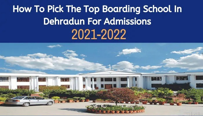 How To Pick The Top Boarding School In Dehradun For Admissions 2021-2022