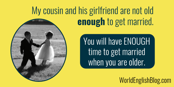 English vocabulary - enough My cousin and his girlfriend are not old enough to get married.