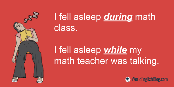 I fell asleep while my math teacher was talking. During or While Confusing English