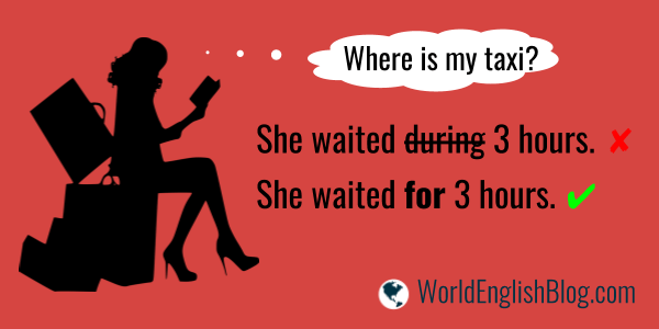 She waited for 3 hours.  During or While Confusing English