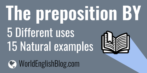 The preposition BY - Different uses, 15 natural examples