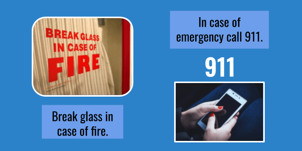 Break glass in case of fire. In case of emergency call 911. English Expressions In case