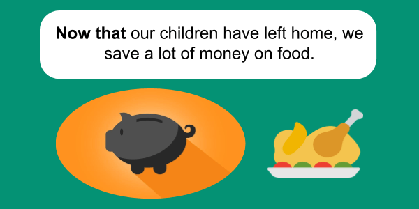 Now that our children have left home, we save a lot of money on food.