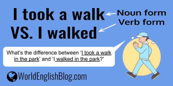 I walked VS. I took a walk