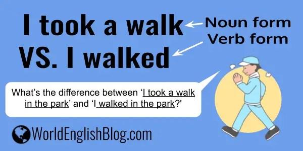I walked VS. I took a walk