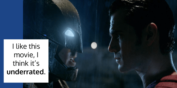 """""""I think that Batman vs Superman was a good movie. It's underrated in my opinion."""" Over and Under as prefixes"""
