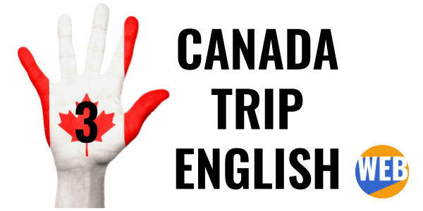 Talk using real English - Canada Trip Pt. 3.