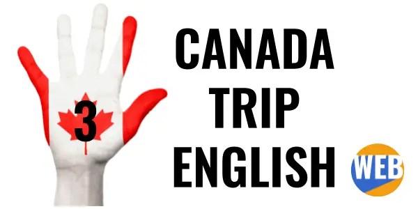 Talk using real English - Canada Trip Pt. 3.