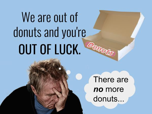 We are out of donuts and you're out of luck.