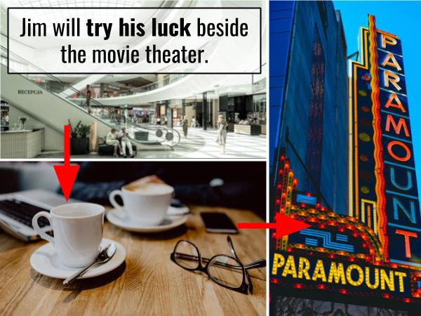 Jim will try his luck beside the movie theater.